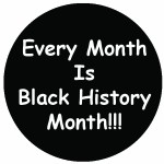 every-month-is-black-history-month-button-in-3-sizes-8
